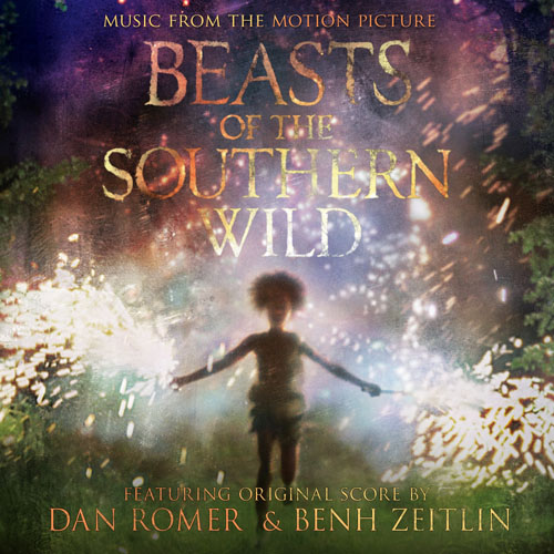 Beasts of the Southern Wild (Film Score) – Dan Romer & Benh Zeitlin
