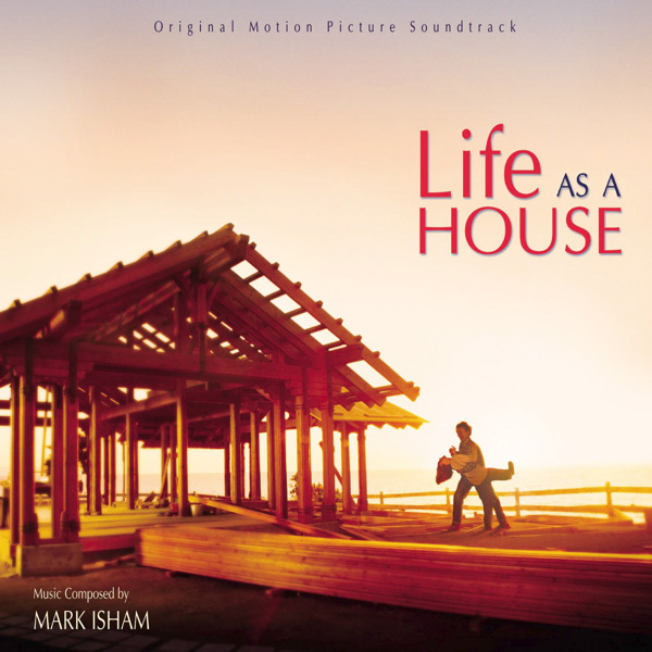 Life as a House (Film Score) – Mark Isham