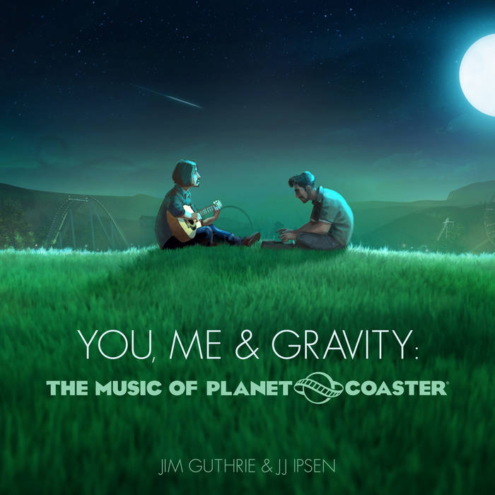You, Me & Gravity: The Music of Planet Coaster (Video Game Soundtrack) – Jim Guthrie and J.J. Ipsen